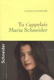 Tu t'appelais Maria Schneider / Vanessa Schneider | Schneider, Vanessa (1969-....). Auteur