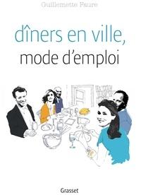Guillemette Faure - Dîners en ville, mode d'emploi - L'art de se passer les plats.