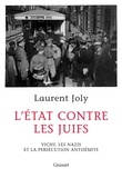 Laurent Joly - L'État contre les juifs - Vichy, les nazis et la persécution antisémite.