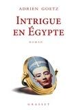 Adrien Goetz - Intrigue en Egypte.