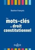 Bastien François - Les mots-clés du droit constitutionnel.