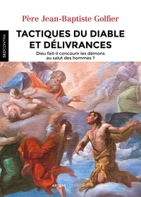 Père Jean-Baptiste Golfier - Tactiques du diable et délivrances - Dieu fait-il concourir les démons au salut des hommes ?.