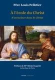 Louis Pelletier - A l'école du Christ - Tome 2, S'enraciner dans le Christ.