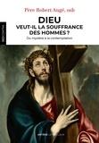 Robert Augé - Dieu veut-il la souffrance des hommes ? - La souffrance humaine dans le dessein divin selon saint Thomas d'Aquin.
