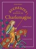 Guillaume Issartel - Dernières aventures de la maison de Charlemagne.
