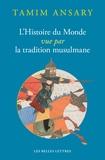 Tamim Ansary - L'histoire du monde vue par la tradition musulmane.