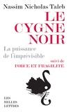 Nassim Nicholas Taleb - Le cygne noir - La puissance de l'imprévisible. Suivi de Force et fragilité. Réflexions philosophiques et empiriques.