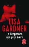 La vengeance aux yeux noirs / Lisa Gardner   Gardner, Lisa (19..-....) - romancière