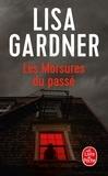 Les morsures du passé : roman / Lisa Gardner | Gardner, Lisa (19..-....) - romancière. Auteur