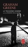 Graham Greene - Le Troisième Homme - Suivi de Première désillusion.