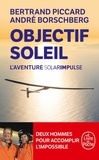 Bertrand Piccard et André Borschberg - Objectif Soleil - L'aventure Solar Impulse.