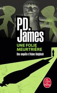 P. D. James - Une Folie meurtrière.