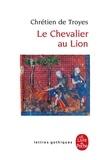 Chrétien de Troyes - Le Chevalier au lion - Ou Le roman d'Yvain.