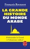 François Reynaert - La Grande Histoire du monde arabe - D'Alexandre le Grand à l'islamisme radical.