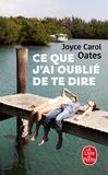 Joyce Carol Oates - Ce que j'ai oublié de te dire.