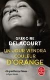 Grégoire Delacourt - Un jour viendra couleur d'orange.