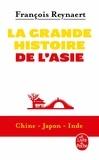 François Reynaert - La grande histoire de l'Asie - Chine, Japon, Inde.