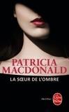 La Soeur de l'ombre / Patricia MacDonald   MacDonald, Patricia J. (1949-....)