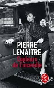Pierre Lemaitre - Couleurs de l'incendie - Les Enfants du désastre.