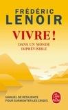 Frédéric Lenoir - Vivre ! - Dans un monde imprévisible.