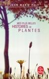 Jean-Marie Pelt - Mes plus belles histoires de plantes.