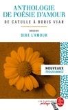 Collectif - Anthologie de poésie d'amour (Edition pédagogique) - Dossier thématique : Dire l'amour.