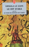 Ursula K. Le Guin - Le Dit d'Aka - Suivi de Le nom du monde est forêt et de Malaise dans la science-fiction américaine.