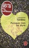 Laurence Tardieu - Puisque rien ne dure.