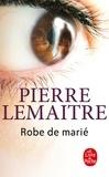 Pierre Lemaitre - Robe de marié.