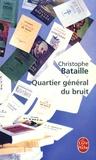 Christophe Bataille - Quartier général du bruit.