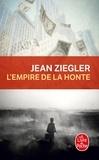 Jean Ziegler - L'Empire de la honte.