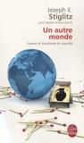 Joseph E. Stiglitz - Un autre monde - Contre le fanatisme du marché.