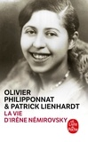 Patrick Lienhardt et Olivier Philipponnat - La Vie d'Irène Némirovsky - 1903-1942.