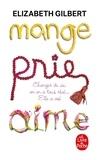 Elizabeth Gilbert - Mange, prie, aime - Changer de vie, on en a tous rêvé... Elle a osé !.