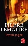 Pierre Lemaitre - La trilogie Verhoeven Tome 1 : Travail soigné.