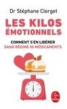 Stéphane Clerget - Les kilos émotionnels - Comment s'en libérer sans régime ni médicaments.
