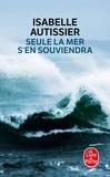 Isabelle Autissier - Seule la mer s'en souviendra.