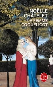 Noëlle Châtelet - La femme coquelicot.