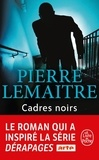 Cadres noirs / Pierre Lemaitre   Lemaitre, Pierre (1951-....). Auteur