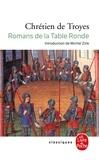 Chrétien de Troyes - Les Romans de la Table Ronde : Erec et Enide ; Cligès ; Le Chevalier de la Charrette ; Le Chevalier au Lion ; Le Conte du Graal.