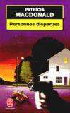 Personnes disparues / Patricia MacDonald   MacDonald, Patricia J. (1949-....). Auteur