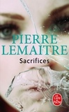 Sacrifices / Pierre Lemaître | LEMAITRE, Pierre. Auteur