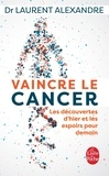 Laurent Alexandre - Vaincre le cancer - Les découvertes d'hier et les espoirs pour demain.