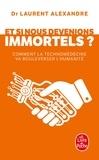 Laurent Alexandre - Et si nous devenions immortel ? - Comment la technomédecine va bouleverser l'humanité.