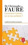 Christophe Fauré - Comment t'aimer, toi et tes enfants ? - Le défi de la famille recomposée.