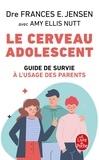 Frances E. Jensen - Le cerveau adolescent - Guide de survie à l'usage des parents.