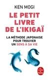 Ken Mogi - Le petit livre de l'Ikigaï - La méthode japonaise pour trouver un sens à sa vie.