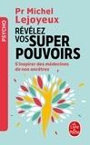 Michel Lejoyeux - Révélez vos super-pouvoirs - S'inspirer des médecines de nos ancêtres.