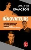 Walter Isaacson - Les Innovateurs - Comment un groupe de génies, hackers et geeks a fait la révolution numérique.