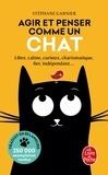 Stéphane Garnier - Agir et penser comme un chat - Libre, calme, curieux, observateur, confiant, tenace, prudent, élégant, silencieux, charismatique, fier, indépendant....